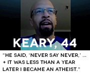 He said, 'Never say never,' ... and it was less than a year later I became an atheist.